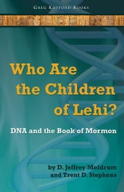 Who Are the Children of Lehi? DNA and the Book of Mormon ebook by D. Jeffrey Meldrum, Trent D. Stephens