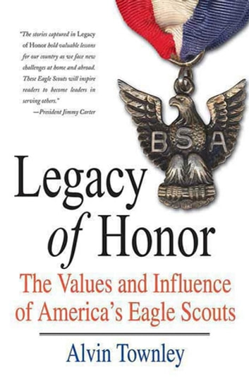 Legacy of Honor - The Values and Influence of America's Eagle Scouts ebook by Alvin Townley