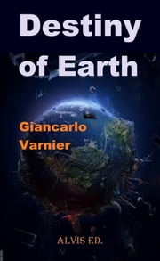 Destiny of Earth ebook by Giancarlo Varnier