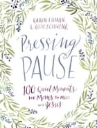 Pressing Pause - 100 Quiet Moments for Moms to Meet with Jesus eBook by Karen Ehman, Ruth Schwenk