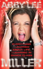 Everything I Learned about Life, I Learned in Dance Class ebook by Abby Lee Miller