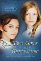 Two Girls of Gettysburg ebook by Lisa Klein