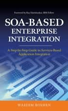 SOA-Based Enterprise Integration: A Step-by-Step Guide to Services-based Application ebook by Waseem Roshen