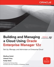 Building and Managing a Cloud Using Oracle Enterprise Manager 12c ebook by Madhup Gulati,Adeesh Fulay,Sudip Datta