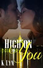High On You ebook by K. Lyn