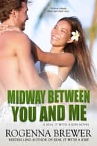 Midway Between You And Me - SEAL It With A Kiss, #3 電子書 by Rogenna Brewer