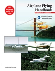 Airplane Flying Handbook - FAA-H-8083-3A ebook by Federal Aviation Administration,David Soucie