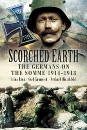 Scorched Earth - The Germans on the Somme 1914-18 ebook by Irina Renz,Gerd Krumeich     ,Gerhard Hirschfeld