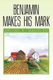 Benjamin Makes His Mark ebook by Arline R. Gaugler