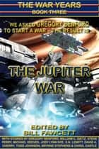 THE JUPITER WAR - The War Years, Book Three ebook by Gregory Benford, Bill Fawcett