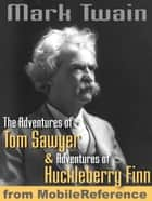 The Adventures Of Tom Sawyer And Adventures Of Huckleberry Finn. Illustrated (Mobi Classics) 電子書 by Mark Twain