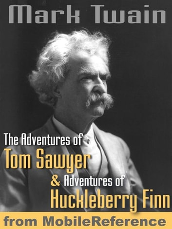 The Adventures Of Tom Sawyer And Adventures Of Huckleberry Finn. Illustrated (Mobi Classics) ebook by Mark Twain