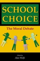 School Choice - The Moral Debate ebook by Alan Wolfe