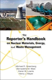 The Reporter's Handbook on Nuclear Materials, Energy, and Waste Management ebook by Michael R. Greenberg,Bernadette M. West,Karen W. Lowrie,Henry J. Mayer