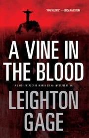 A Vine in the Blood - A Chief Inspector Mario Silva Investigation ebook by Leighton Gage