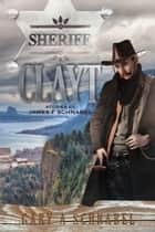Sheriff Clayt: Stories by James F Schnabel ebook by Gary A Schnabel