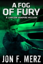 A Fog of Fury - A Lawson Vampire Mission ebook by Jon F. Merz