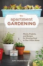 Apartment Gardening ebook by Amy Pennington