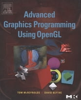 Advanced Graphics Programming Using OpenGL ebook by Tom McReynolds,David Blythe