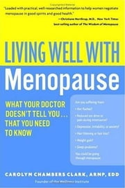 Living Well with Menopause - What Your Doctor Doesn't Tell You...That You Need To Know ebook by Carolyn Chambers Clark