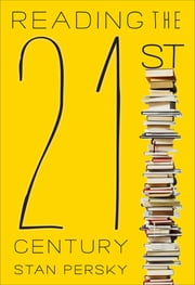 Reading the 21st Century - Books of the Decade, 2000-2009 ebook by Stan Persky