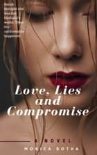 Love, Lies and Compromise ebook by Monica Botha