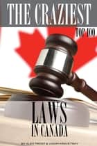 The Craziest Laws in the Canada ebook by alex trostanetskiy