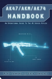 AK47/AKM/AK74 Handbook ebook by Erik Lawrence,Mike Pannone