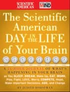The Scientific American Day in the Life of Your Brain ebook by Judith Horstman,Scientific American