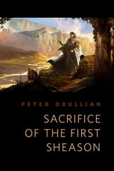 Sacrifice of the First Sheason - A Tor.Com Original ebook by Peter Orullian