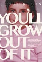 You'll Grow Out of It ebook by Jessi Klein