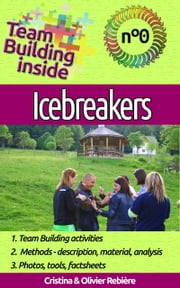 Team Building inside 0 - icebreakers - Create and live the team spirit! ebook by Cristina Rebiere, Olivier Rebiere