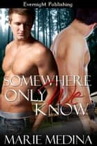 Somewhere Only We Know ebook by Marie Medina