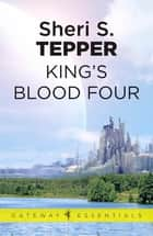 King's Blood Four ebook by Sheri S. Tepper