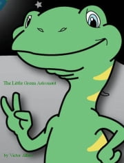 The Little Green Astronaut ebook by Victor Alfaro