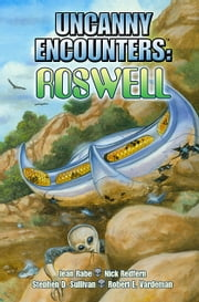 Uncanny Encounters: Roswell ebook by Stephen D. Sullivan