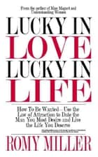 Lucky In Love, Lucky In Life: How To Be WantedUse the Law of Attraction to Date the Man You Most Desire and Live the Life You Deserve ekitaplar by Romy Miller