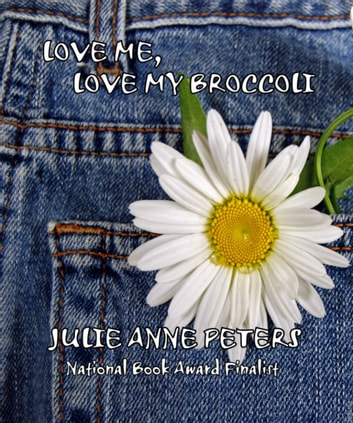 Love Me, Love My Broccoli ebook by Julie Anne Peters