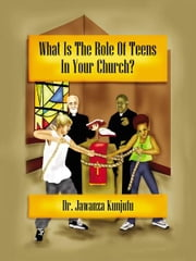 What Is the Role of Teens in Your Church? ebook by Dr. Jawanza Kunjufu