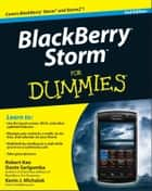 BlackBerry Storm For Dummies ebook by Robert Kao,Dante Sarigumba,Kevin J. Michaluk