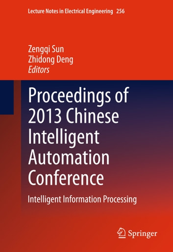 Proceedings of 2013 Chinese Intelligent Automation Conference - Intelligent Information Processing ebook by