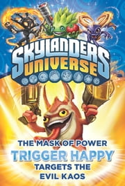 The Mask of Power: Trigger Happy Targets the Evil Kaos #8 ebook by Onk Beakman