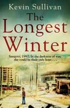 The Longest Winter - What do you do when war tears your world apart? ebook by Kevin Sullivan