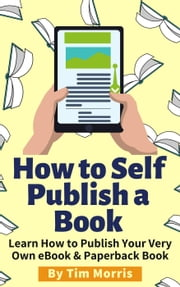 How to Self Publish a Book - Learn How to Publish Your Very Own eBook & Paperback Book