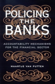 Policing the Banks - Accountability Mechanisms for the Financial Sector ebook by Maartje van Putten
