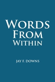 Words From Within ebook by Jay F. Downs