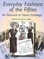 Everyday Fashions of the Fifties as Pictured in Sears Catalogs ebook by Joanne Olian