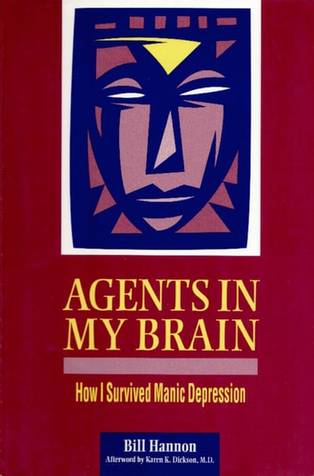 Agents In My Brain - How I Survived Manic Depression ebook by Bill Hannon