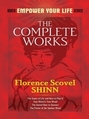 The Complete Works of Florence Scovel Shinn ebook by Florence Scovel Shinn