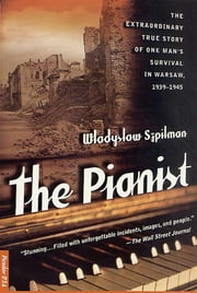 The Pianist - The Extraordinary True Story of One Man's Survival in Warsaw, 1939-1945 ebook by Kobo.Web.Store.Products.Fields.ContributorFieldViewModel
